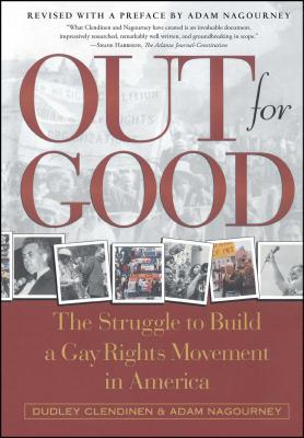 Out for Good: The Struggle to Build a Gay Rights Movement in America - Clendinen, Dudley, and Nagourney, Adam