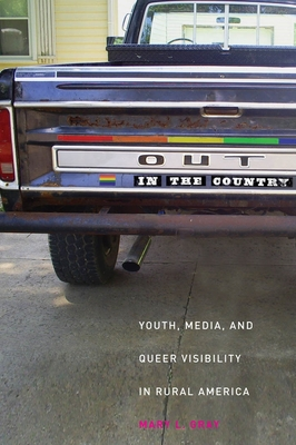 Out in the Country: Youth, Media, and Queer Visibility in Rural America - Gray, Mary L