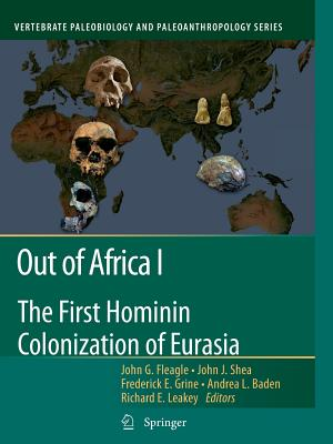 Out of Africa I: The First Hominin Colonization of Eurasia - Fleagle, John G (Editor), and Shea, John J (Editor), and Grine, Frederick E (Editor)
