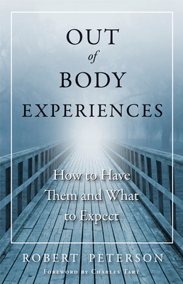 Out of Body Experiences: How to Have Them and What to Expect - Peterson, Robert, Professor