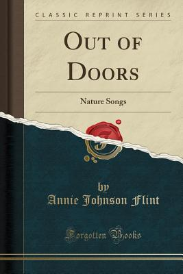 Out of Doors: Nature Songs (Classic Reprint) - Flint, Annie Johnson