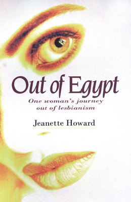 Out of Egypt: One Woman's Journey Out of Lesbianism - Howard, Jeanette