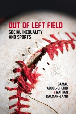 Out of Left Field: Social Inequality and Sport - Abdel-Shehid, Gamal, and Kalman-Lamb, Nathan