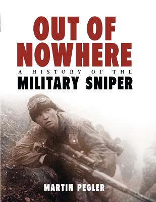 Out of Nowhere: A History of the Military Sniper - Pegler, Martin