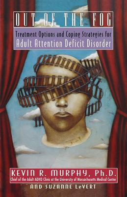 Out of the Fog: Treatment Options and Coping Strategies for Adult Attention Deficit Disorder - Murphy, Kevin, and LeVert, Suzanne, and Murphy, Ph D