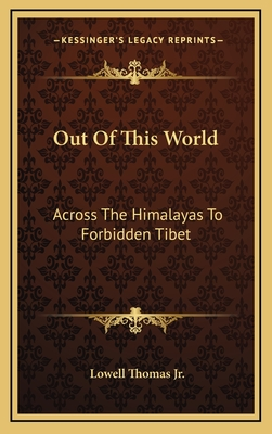 Out of This World: Across the Himalayas to Forbidden Tibet - Thomas, Lowell, Jr.