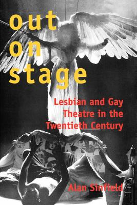 Out on Stage: Lesbian and Gay Theatre in the Twentieth Century - Sinfield, Alan