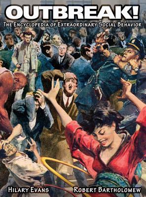Outbreak! the Encyclopedia of Extraordinary Social Behavior - Evans, Hilary, and Bartholomew, Robert
