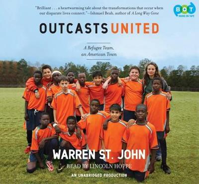 Outcasts United: An American Town, a Refugee Team, and One Woman's Quest to Make a Difference - St John, Warren, and Hoppe, Lincoln (Read by)