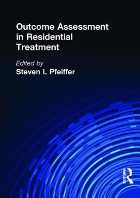 Outcome Assessment in Residential Treatment - Pfeiffer, Steven I, Dr., PhD, Abpp