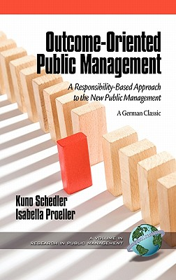 Outcome-Oriented Public Management: A Responsibility-Based Approach to the New Public Management - Schedler, Kuno, and Proeller, Isabella