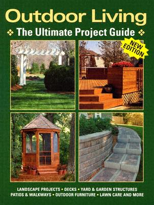 Outdoor Living: The Ultimate Project Guide - Editors at Landauer Publishing