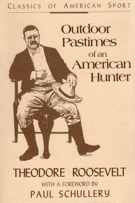 Outdoor Pastimes of an American Hunter - Roosevelt, Theodore, and Rossevelt, Theodore, and Schullery, Paul D (Foreword by)