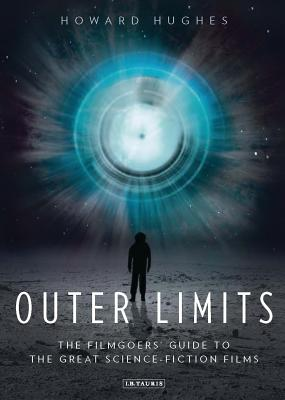 Outer Limits: The Filmgoers' Guide to the Great Science-fiction Films - Hughes, Howard