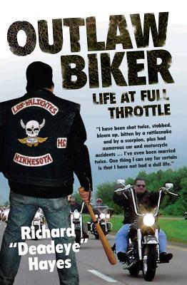 Outlaw Biker: My Life at Full Throttle - Hayes, Richard 'Deadeye'