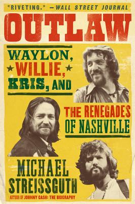 Outlaw: Waylon, Willie, Kris, and the Renegades of Nashville - Streissguth, Michael