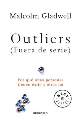 Outliers (Fuera de Serie)/Outliers: The Story of Success: Por Que Unas Personas Tienen Exito y Otras No - Gladwell, Malcolm