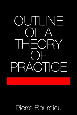 Outline of a Theory of Practice - Bourdieu, Pierre, Professor