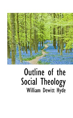 Outline of the Social Theology - Hyde, William DeWitt
