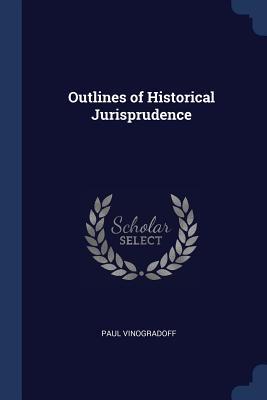 Outlines of Historical Jurisprudence - Vinogradoff, Paul, Sir