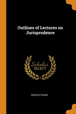Outlines of Lectures on Jurisprudence - Pound, Roscoe