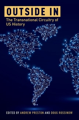 Outside in: The Transnational Circuitry of US History - Preston, Andrew (Editor), and Rossinow, Doug (Editor)