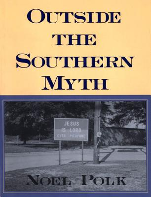 Outside the Southern Myth - Polk, Noel (Preface by)