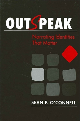 Outspeak: Narrating Identities That Matter - O'Connell, Sean P