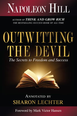 Outwitting the Devil: The Secret to Freedom and Success - Hill, Napoleon, and Lechter Cpa, Sharon L (Editor), and Hansen, Mark Victor (Foreword by)