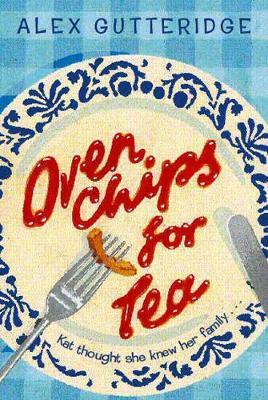 Oven Chips for Tea - Gutteridge, Alex