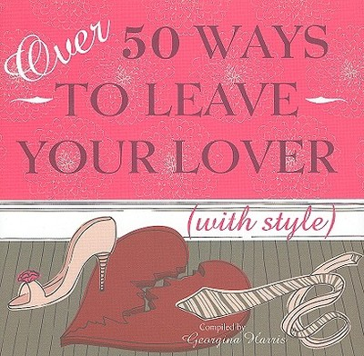 Over 50 Way to Leave Your Lover (with Style) - Harris, Georgina (Compiled by), and Fordham, David (Designer)