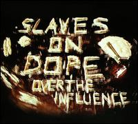 Over the Influence - Slaves On Dope