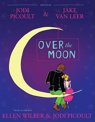 Over the Moon: A Musical Play - Picoult, Jodi