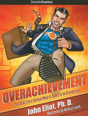 Overachievement from SmarterComics: The Real Story Behind What It Takes to Be Exceptional - Eliot, John, and Bunn, Cullen (Adapted by)