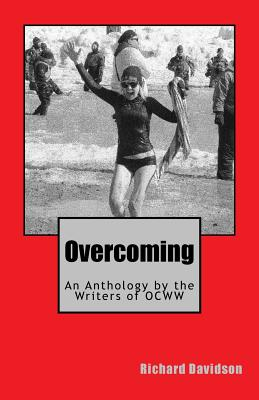Overcoming: An Anthology by the Writers of Ocww - Davidson, Richard, PhD (Editor)