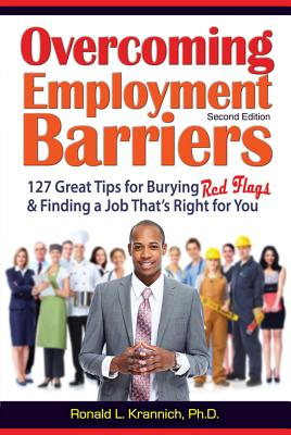 Overcoming Barriers to Employment: 127 Great Tips for Putting Red Flags Behind You - Krannich, Ron, and Krannich, Caryl, PH.D.