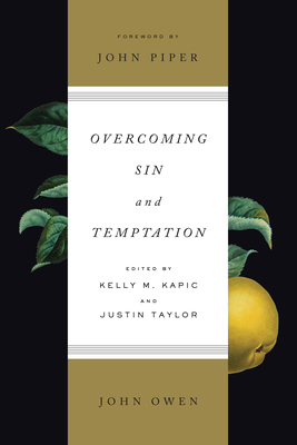 Overcoming Sin and Temptation (Redesign): Three Classic Works by John Owen - Owen, John, and Kapic, Kelly M (Editor), and Taylor, Justin (Editor)