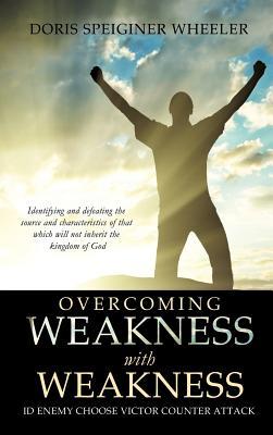Overcoming Weakness with Weakness - Wheeler, Doris Speiginer
