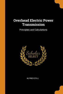 Overhead Electric Power Transmission: Principles and Calculations - Still, Alfred