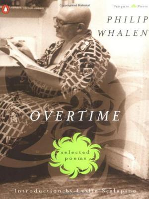 Overtime: Selected Poems - Whalen, Philip, and Nccsen, Philip, and Rothenberg, Michael (Editor)