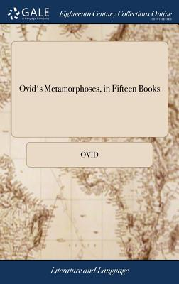 Ovid's Metamorphoses, in Fifteen Books: With the Arguments and Notes of John Minellius Translated Into English. to Which Is Marginally Added, a Prose Version; ... by Nathan Bailey, ... the Fourth Edition - Ovid