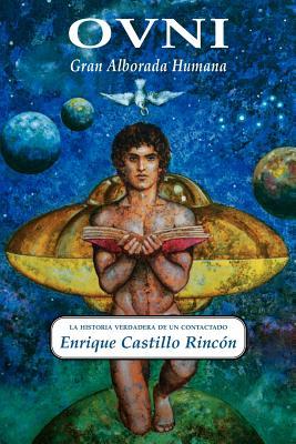 Ovni: Gran Alborada Humana: La Historia Verdadera de Un Contactado - Rincon, Enrique Castillo