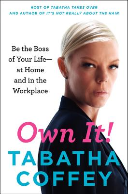 Own It!: Be the Boss of Your Life--At Home and in the Workplace - Coffey, Tabatha