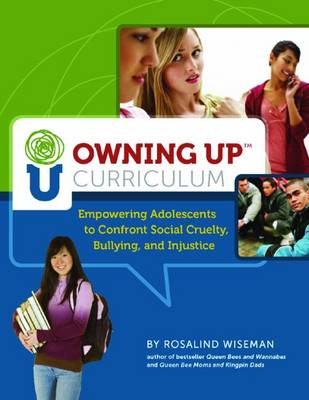 Owning Up Curriculum: Empowering Adolescents to Confront Social Cruelty, Bullying, and Injustice - Wiseman, Rosalind