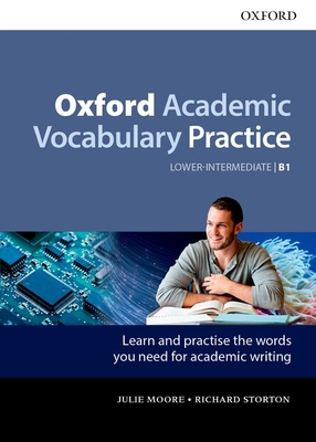 Oxford Academic Vocabulary Practice: Lower-Intermediate B1: with Key - Moore, Julie, and Storton, Richard
