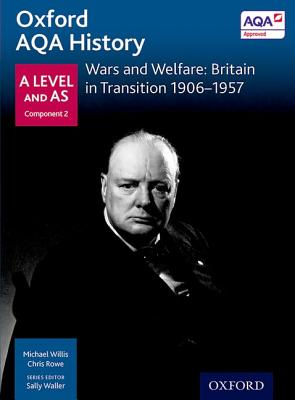 Oxford AQA History for A Level: Wars and Welfare: Britain in Transition 1906-1957 - Waller, Sally (Series edited by), and Willis, Michael, and Thomas, J