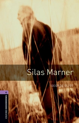 Oxford Bookworms Library: Level 4:: Silas Marner - Eliot, George, and West, Clare