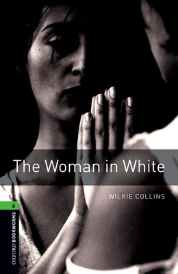 Oxford Bookworms Library: Level 6:: The Woman in White - Collins, Wilkie, and Lewis, Richard G.