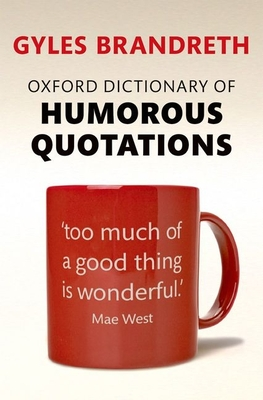 Oxford Dictionary of Humorous Quotations - Brandreth, Gyles (Editor)