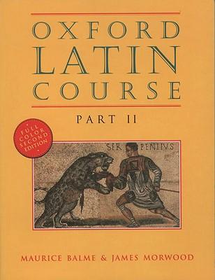 Oxford Latin Course: Part II - Balme, Maurice, and Morwood, James